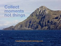 Collect moments, not things. This is the  view rounding Cape Horn leadwithpurposecoaching.com