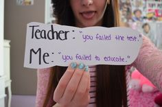 If you're going to say that I have failed my test, then tbh you have basically failed to educate me