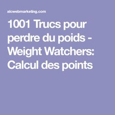 1001 Trucs pour perdre du poids - Weight Watchers: Calcul des points
