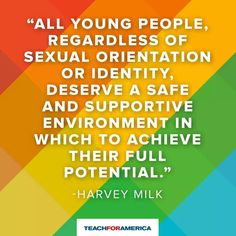 Harvey Milk - Love is love and that includes the love of a parent/care giver. Kids should NEVER be 'dumped'.