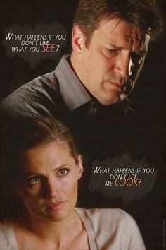 Richard Castle: What if you don't like what you see? Kate Beckett: What happens if you don't let me look? Castle TV show quotes