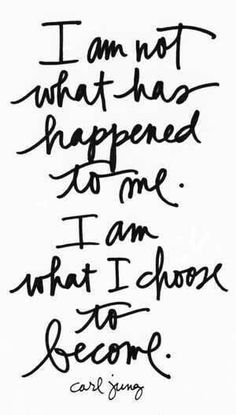 I am not what has happened to me. I am what I chose to become. - Carl Jung quote : I am not what has happened to me. I am what I chose to become. The Words, Cool Words, Life Quotes Love, Great Quotes, Motivational Quotes For Women, Life Gets Hard Quotes, I Am Me Quotes, Inspirational Quotes For Women, Tattoo Quotes For Women