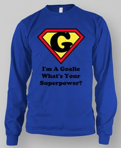 I'm A Goalie What's Your Superpower? T-shirt