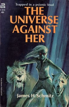 F-314 JAMES H. SCHMITZ The Universe Against Her (interior illustration by Jack Gaughan; 1964.#