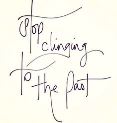 Stop Clinging to the Past