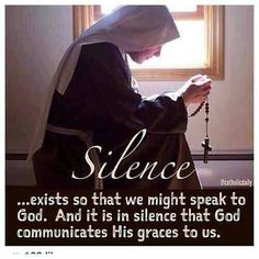 Silence exists so that we may speak to God