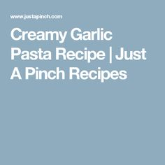 Creamy Garlic Pasta Recipe | Just A Pinch Recipes