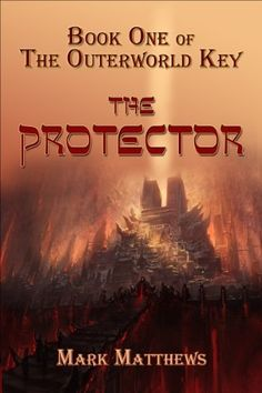 The Protector: The Outerworld Key (Volume 1) by Mark Matthews, http://www.amazon.com/dp/B00EQL3DBM/ref=cm_sw_r_pi_dp_RD3Aub0R2J7YP