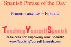 Spanish Phrase of the Day: primeros auxilios = first aid.