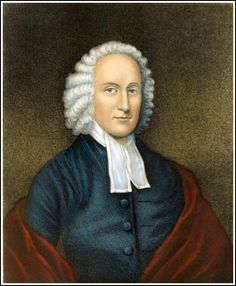 """Jonathan edwards (1703 – 1758) One of the greatest and most profound American evangelical theologians. Author of the great famous sermon """"Sinners in the Hands of an Angry God"""", a classic of early American literature. He was also a missionary to the Native Americans and president of Princeton university. He is buried at the campus there."""