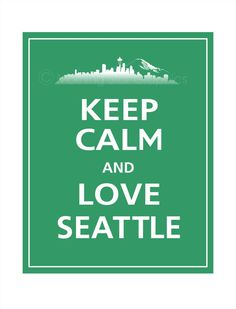 Keep Calm and Love Seattle