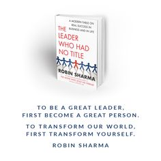 """""""To be a great leader, first become a great person. To Transform our world, first transform yourself."""" ~ The Leader Who Had No Title"""