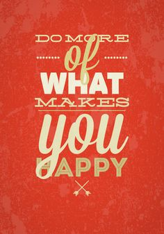 #Poster> Do more of what makes you happy. #quote #taolife