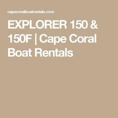 EXPLORER 150 & 150F | Cape Coral Boat Rentals