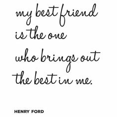 my best friend brings out the best in me quote