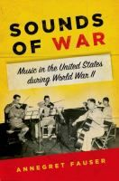 Sounds of war : music in the United States during World War II / Annegret Fauser.