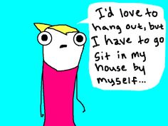 I'd love to hang out, but I have to go sit in my house by myself...(Hyperbole and a Half: The Four Levels of Social Entrapment)