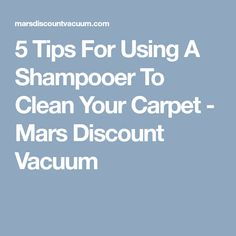 5 Tips For Using A Shampooer To Clean Your Carpet - Mars Discount Vacuum