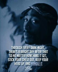Tupac quote. Keep your head up