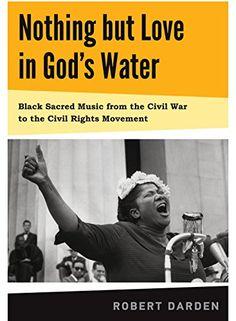 Nothing but Love in God's Water: Volume 1: Black Sacred M ML3556 .D33 2014 V. 1