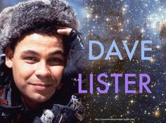 Dave Lister of Red Dwarf