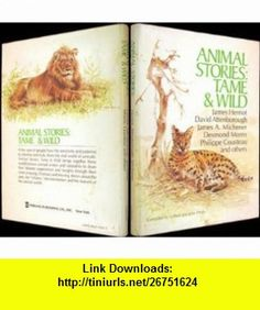 Animal Stories Tame and Wild (9780806947228) James Herriot, James A. Michener, Desmond Morris, Sheila Wright, Philippe Cousteau , ISBN-10: 0806947225  , ISBN-13: 978-0806947228 ,  , tutorials , pdf , ebook , torrent , downloads , rapidshare , filesonic , hotfile , megaupload , fileserve