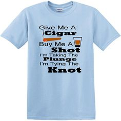 Bachelor Party T-Shirt Give Me A Cigar and Buy Me A by HeartMyTees