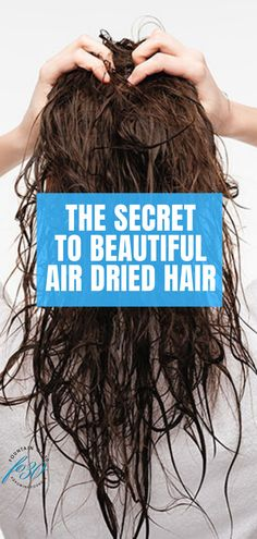 The Secret To Beautiful Air Dried Hair