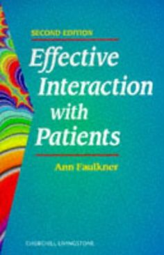 Effective Interaction with Patients, 2e by Ann Faulkner PhD  MLitt  DipEd  MA(Hons)  SRN