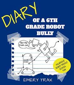 Diary of a 6th Grade Robot Bully: Bart Bagger's Misguided... https://www.amazon.com/dp/B076B8X4CP/ref=cm_sw_r_pi_dp_x_Lfd3zbKDPNTJJ
