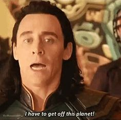 Image result for loki i need to get off this planet