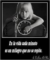 En la vida cada minuto es un milagro...