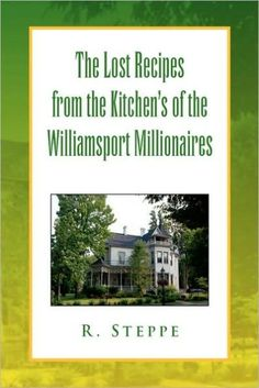 The Lost Recipes From The Kitchen's Of The Williamsport Millionaires