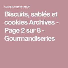 Biscuits, sablés et cookies Archives - Page 2 sur 8 - Gourmandiseries