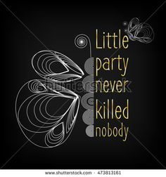 """Little party never killed nobody"" lettering with butterflies"
