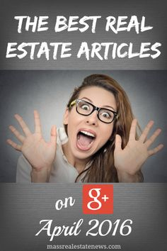 See the best Google+ real estate articles for April 2016. See multiple experts share their best content found at Google Plus. http://massrealestatenews.com/best-google-real-estate-articles-april-2016/