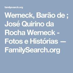 Werneck, Barão de ; José Quirino da Rocha Werneck - Fotos e Histórias — FamilySearch.org