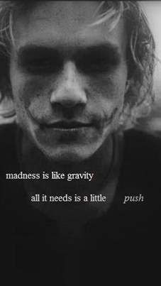 """ Madness Is Like Gravity. It Just Needs A Little... Push "" ~ The Joker, Heath Ledger TRUE. ♥HIM (Mena =)"