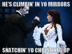 love this #phantomoftheopera You could only understand this if you've seen the Phantom of the Opera.