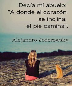 """Mi grandfather used to say: """"Where the heart tilt, is where the feet walk"""" ― Alejandro Jodorowsly. Learn Spanish with quotes Favorite Quotes, Best Quotes, 365 Quotes, Quotes En Espanol, Motivational Quotes, Inspirational Quotes, More Than Words, Spanish Quotes, Cute Quotes"""