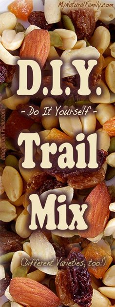 Make Your Own Healthy Trail Mix Recipe - Lots of Fun Variations! - My Natural Family