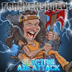 BEHIND THE VEIL WEBZINE: FRANKENSHRED - Electric Axe Attack Born To Die, Electric, Cover Pics, Axe, Heavy Metal, Things To Come, Cd Review, Artist, Fictional Characters