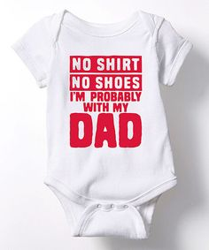 Love this White 'No Shirt No Shoes' Bodysuit - Infant on #zulily! #zulilyfinds