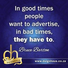 In good times people want to advertise, in bad times, they have to. Advertising Quotes, Marketing And Advertising, Bad Timing, Good Times, People, People Illustration, Folk