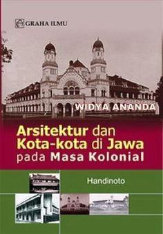 Arsitektur dan Kota-Kota di Jawa pada Masa Kolonial Handinoto ISBN : 978-979-756-677-7 Penerbit : Graha Ilmu Halaman : XVIII+494  Sinopsis :  Tujuan utama dari buku ini adalah untuk menambah pengetahuan pembaca yang berminat tentang masalah arsitektur dan perkotaan, terutama yang ada di Jawa pada jaman kolonial. Buku tentang masalah perkotaan dan arsitektur pada masa kolonial di Jawa masih sangat terbatas sekali, terutama yang ditulis dalam bahasa Indonesia. Buku ini terdiri dari dua…