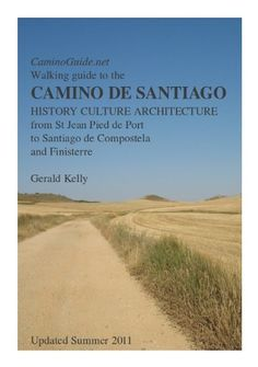 Walking Guide to the Camino de Santiago History Culture Architecture from St Jean Pied de Port to Stantiago de Compostela and Finisterre (CaminoGuide.net eBooks) $5.00
