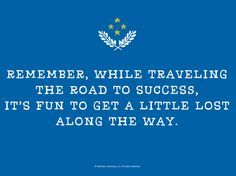 Graduation Quotes: Remember, while traveling the road to success, it's fun to get a little lost along the way.