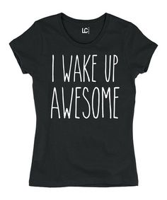 Look what I found on #zulily! Black 'I Wake Up Awesome' Crewneck Tee #zulilyfinds
