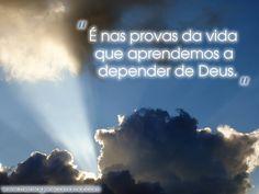 """""""É nas provas da vida que aprendemos a depender de #Deus"""""""