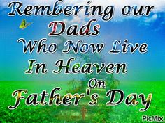 Remembering Our Dads Who Now Live In Heaven On Father's Day fathers day happy fathers day fathers day quotes happy fathers day quotes fathers day pictures fathers day images fathers day gifs clever fathers day gifts, mothers dsy gifts, bday gifts for dad Happy Fathers Day Son, Fathers Day In Heaven, Happy Fathers Day Pictures, Happy Fathers Day Greetings, Fathers Day Poems, Happy Father Day Quotes, Father's Day Greetings, First Fathers Day Gifts, Happy Quotes